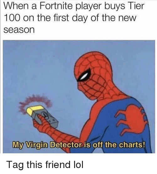 Anaconda, Funny, and Lol: When  a Fortnite player buys Tier  100 on the first day of the new  season  My  Vinain Detector is off the charts  0 Tag this friend lol
