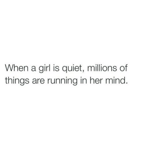 Millions Of: When a girl is quiet, millions of  things are running in her mind.