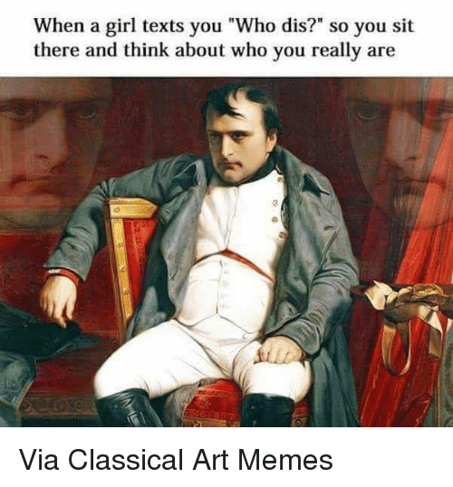 """Classic Art: When a girl texts you """"Who dis?"""" so you sit  there and think about who you really are Via Classical Art Memes"""