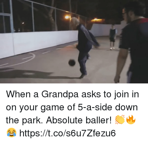 Soccer, Grandpa, and Game: When a Grandpa asks to join in on your game of 5-a-side down the park.   Absolute baller! 👏🔥😂 https://t.co/s6u7Zfezu6
