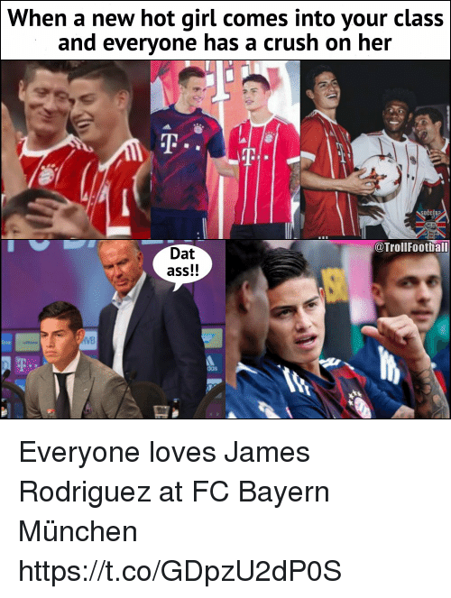fc bayern: When a new hot girl comes into your class  and everyone has a crush on her  @Trollfootball  Dat  ass!!  das Everyone loves James Rodriguez at FC Bayern München https://t.co/GDpzU2dP0S