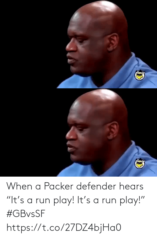 "When: When a Packer defender hears ""It's a run play! It's a run play!"" #GBvsSF https://t.co/27DZ4bjHa0"