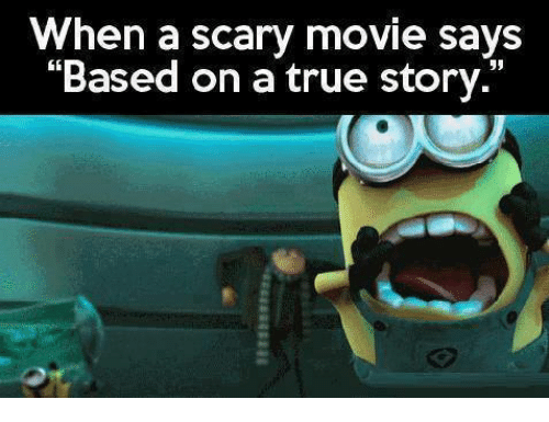 "scari movie: When a scary movie says  ""Based on a true story"