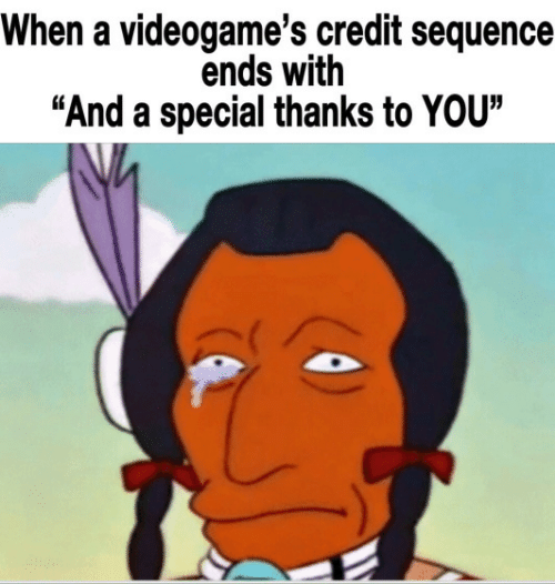 """You, Sequence, and Videogames: When a videogame's credit sequence  ends with  """"And a special thanks to YOU"""""""