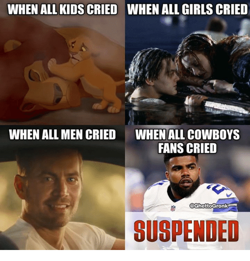 Dallas Cowboys, Girls, and Nfl: WHEN ALL KIDS CRIED  WHEN ALL GIRLS CRIED  WHEN ALL MEN CRIED  WHEN ALL COWBOYS  FANS CRIED  eGhettoGronk  SUSPENDED