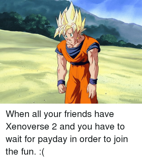 When All Your Friends Have Xenoverse 2 and You Have to Wait