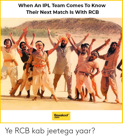 Memes, Match, and 🤖: When An IPL Team Comes To Know  Their Next Match Is With RCB  Bewakoof  com Ye RCB kab jeetega yaar?