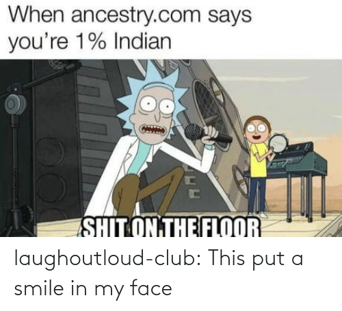 ancestry.com: When ancestry.com says  you're 1% Indian  SHIT ON THE FLOOR laughoutloud-club:  This put a smile in my face
