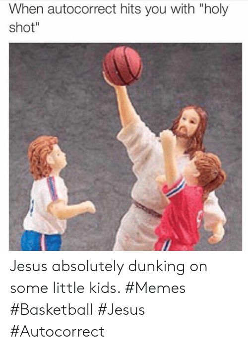"dunking: When autocorrect hits you with ""holy  shot"" Jesus absolutely dunking on some little kids. #Memes #Basketball #Jesus #Autocorrect"