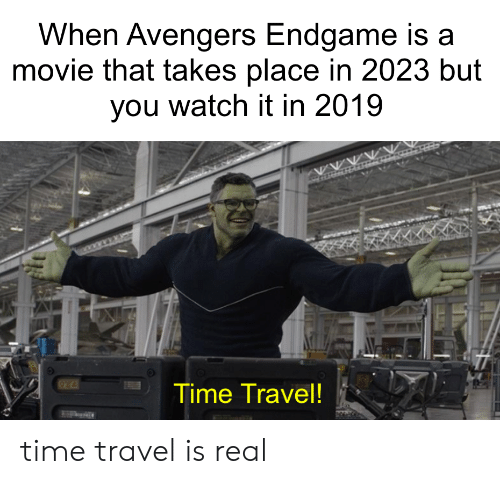 Avengers, Movie, and Time: When Avengers Endgame is a  movie that takes place in 2023 but  you watch it in 2019  Time Travel! time travel is real
