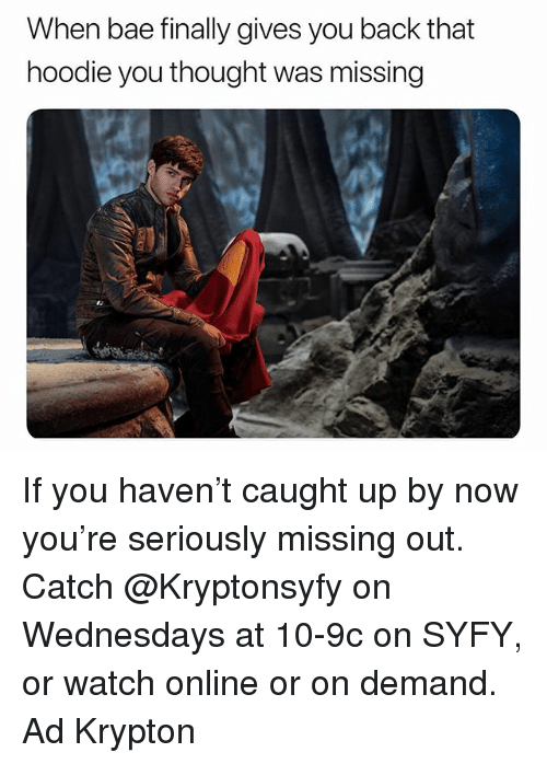 Wednesdays: When bae finally gives you back that  hoodie you thought was missing If you haven't caught up by now you're seriously missing out. Catch @Kryptonsyfy on Wednesdays at 10-9c on SYFY, or watch online or on demand. Ad Krypton