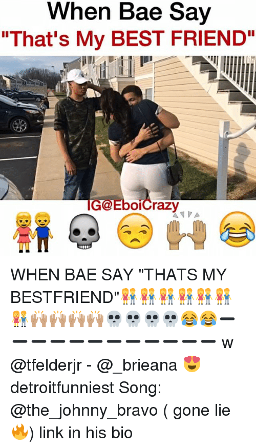 "Johnny Bravo: When Bae Say  ""That's My BEST FRIEND""  GGEboicrazy WHEN BAE SAY ""THATS MY BESTFRIEND""👫👫👫👫👫👫👫🙌🏽🙌🏽🙌🏽🙌🏽💀💀💀💀😂😂➖➖➖➖➖➖➖➖➖➖➖➖ w @tfelderjr - @_brieana 😍 detroitfunniest Song: @the_johnny_bravo ( gone lie🔥) link in his bio"