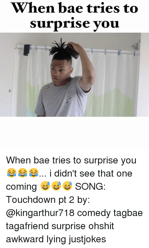 Touchdowners: When bae tries to  surprise you When bae tries to surprise you 😂😂😂... i didn't see that one coming 😅😅😅 SONG: Touchdown pt 2 by: @kingarthur718 comedy tagbae tagafriend surprise ohshit awkward lying justjokes