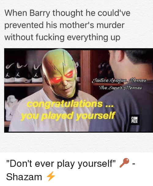 """Dont Ever Play Yourself: When Barry thought he could've  prevented his mother's murder  without fucking everything up  人人  Justice deague lemes  The Supe Memes  congratulations  you played yourself """"Don't ever play yourself"""" 🔑 -Shazam ⚡️"""
