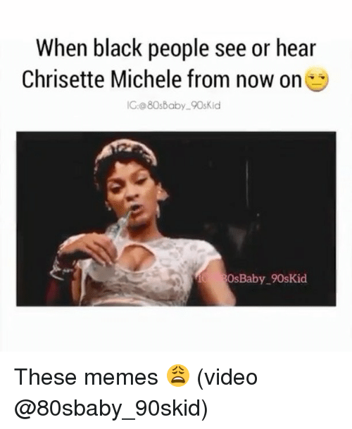 Memes Video: When black people see or hear  Chrisette Michele from now on  5  IG 080s Baby 90sKid  OsBaby 90skid These memes 😩 (video @80sbaby_90skid)