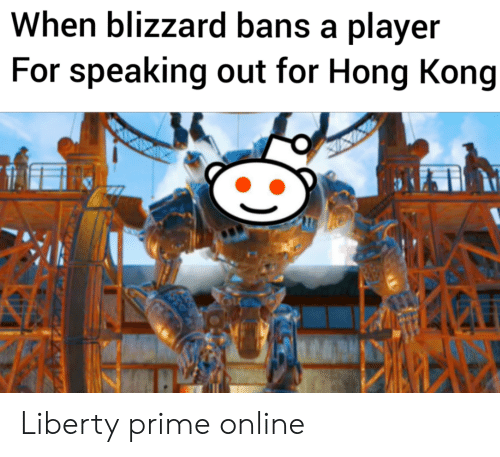 Liberty Prime: When blizzard bans a player  For speaking out for Hong Kong Liberty prime online