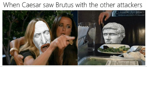 Facebook, Memes, and Saw: When Caesar saw Brutus with the other attackers  CLASSICAL ART MEMES  facebook.com/claasicalartmemes