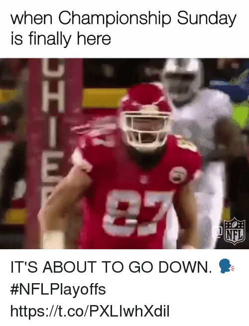 Memes, Nfl, and Sunday: when Championship Sunday  is finally here  NFL IT'S ABOUT TO GO DOWN. 🗣  #NFLPlayoffs https://t.co/PXLIwhXdil