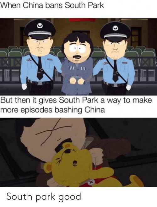 episodes: When China bans South Park  But then it gives South Park a way to make  more episodes bashing China South park good