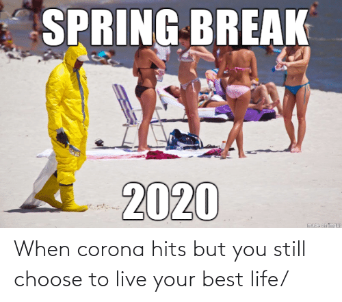 choose: When corona hits but you still choose to live your best life/