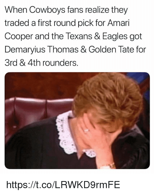 Golden Tate: When Cowboys fans realize they  traded a first round pick for Amar  Cooper and the Texans & Eagles got  Demaryius Thomas & Golden Tate for  3rd & 4th rounders https://t.co/LRWKD9rmFE