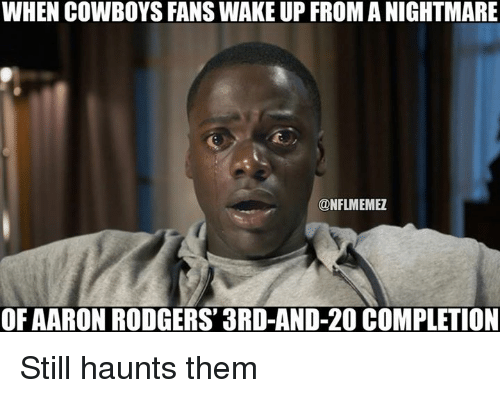 Aaron Rodgers, Dallas Cowboys, and Nfl: WHEN COWBOYS FANS WAKE UP FROMANIGHTMARE  @NFLMEMEZ  OF AARON RODGERS 3RD-AND-20 COMPLETION Still haunts them