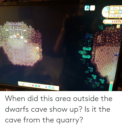 the cave: When did this area outside the dwarfs cave show up? Is it the cave from the quarry?