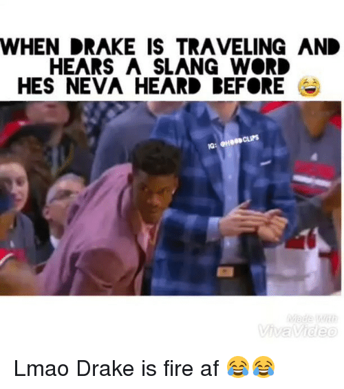 Slanging: WHEN DRAKE IS TRAVELING AND  HEARS A SLANG WORD  HES NEVA HEARD REFORE Lmao Drake is fire af 😂😂