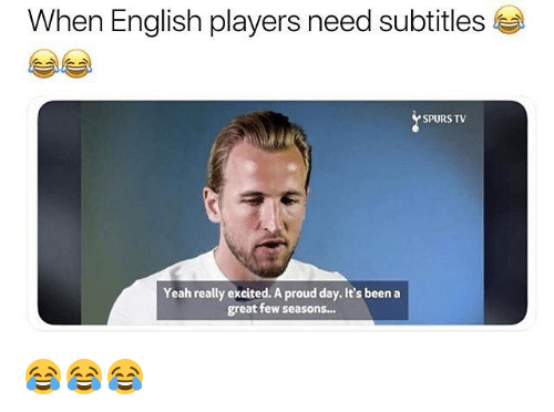 Soccer, Sports, and Yeah: When English players need subtitles  SPURS TV  Yeah really excited. A proud day. It's been a  great few seasons... 😂😂😂
