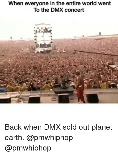 Solde: When everyone in the entire world went  To the DMX concert Back when DMX sold out planet earth. @pmwhiphop @pmwhiphop