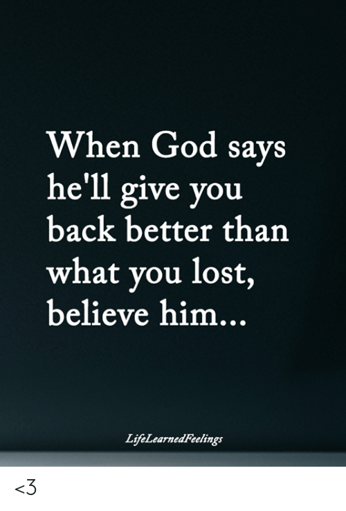 God, Memes, and Lost: When God savs  he'll give you  back better tharn  what you lost,  believe him,  ..  LtfeLearnedreeltngs <3