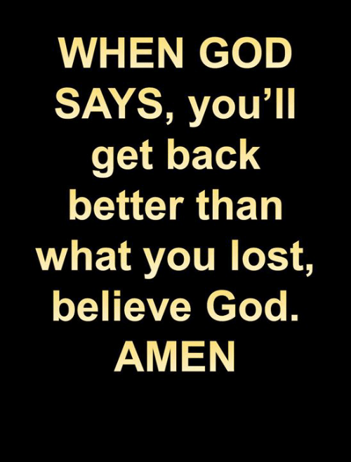 God, Memes, and Lost: WHEN GOD  SAYS, you'll  get back  better than  what you lost  believe God,  AMEN