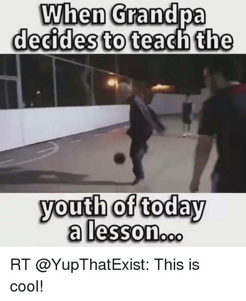 Lessoned: When Grandpa  decides to teach the  youth of today  a lesson RT @YupThatExist: This is cool!