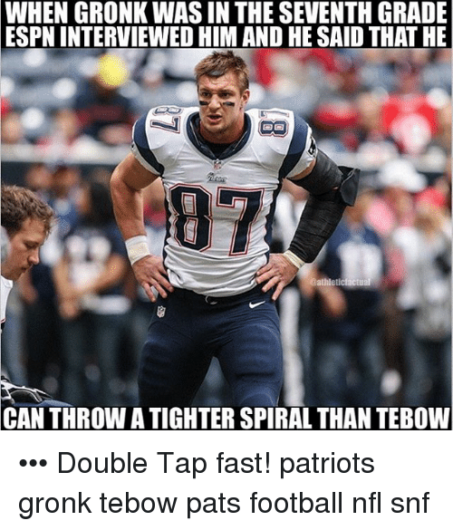 Tebowing: WHEN GRONK WAS IN THE SEVENTH GRADE  ESPN INTERVIEWED HIM AND HESAID THATHE  CANTHROWATIGHTER SPIRALTHAN TEBOW ••• Double Tap fast! patriots gronk tebow pats football nfl snf