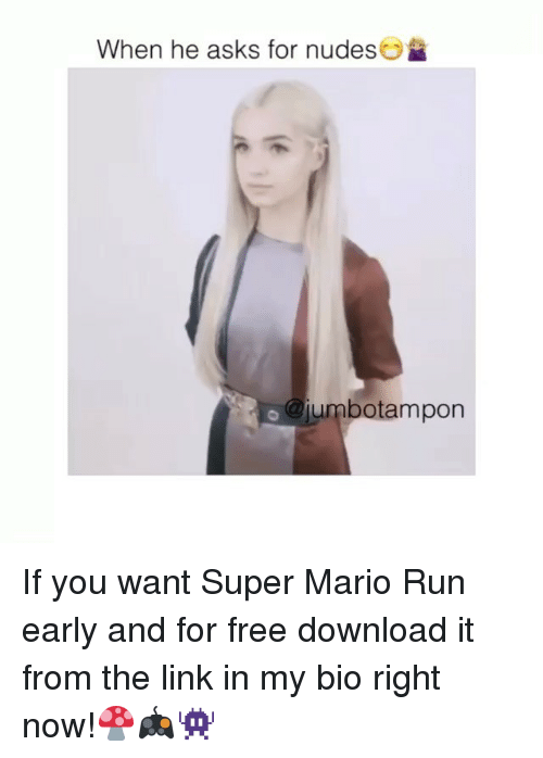free download: When he asks for nudes  umbotampon If you want Super Mario Run early and for free download it from the link in my bio right now!🍄🎮👾