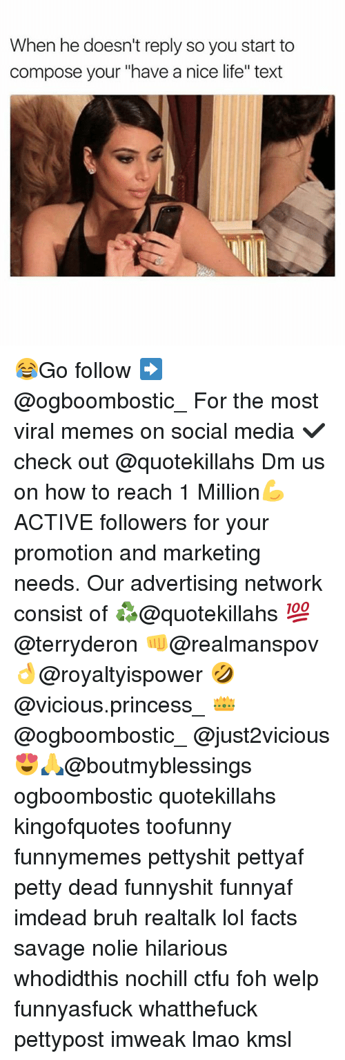 """deads: When he doesn't reply so you start to  compose your """"have a nice life"""" text 😂Go follow ➡@ogboombostic_ For the most viral memes on social media ✔check out @quotekillahs Dm us on how to reach 1 Million💪ACTIVE followers for your promotion and marketing needs. Our advertising network consist of ♻@quotekillahs 💯@terryderon 👊@realmanspov 👌@royaltyispower 🤣@vicious.princess_ 👑@ogboombostic_ @just2vicious😍🙏@boutmyblessings ogboombostic quotekillahs kingofquotes toofunny funnymemes pettyshit pettyaf petty dead funnyshit funnyaf imdead bruh realtalk lol facts savage nolie hilarious whodidthis nochill ctfu foh welp funnyasfuck whatthefuck pettypost imweak lmao kmsl"""