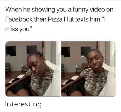 """Facebook, Funny, and Pizza: When he showing you a funny video on  Facebook then Pizza Hut texts him """"I  miss you"""" Interesting…"""