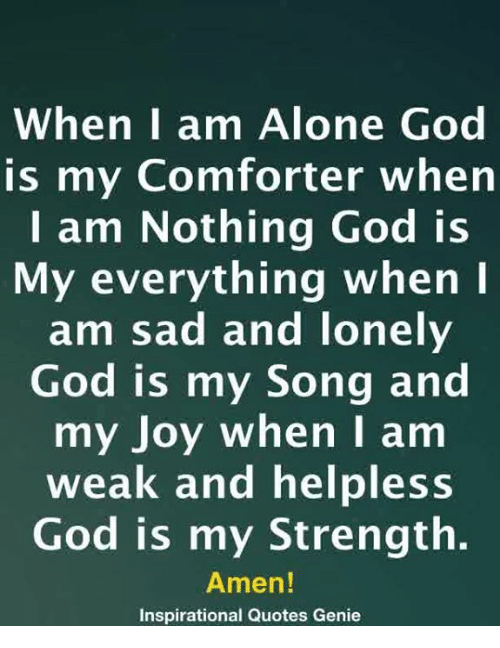 When I Am Alone Gog Is My Comforter When I Am Nothing God Is My