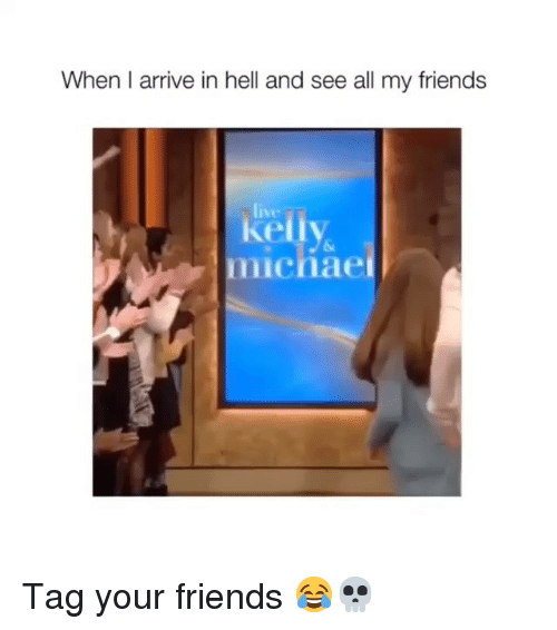 Tag Your Friends: When I arrive in hell and see all my friends  live  michae Tag your friends 😂💀