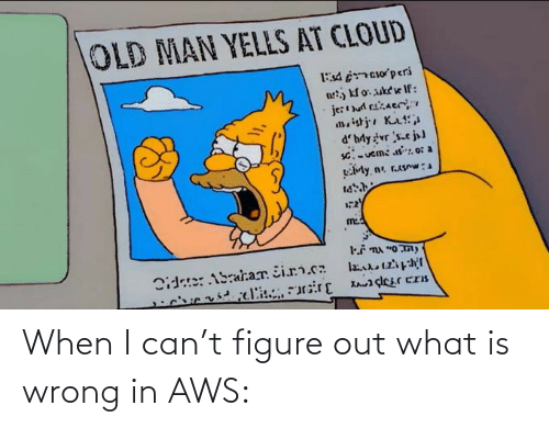 i can: When I can't figure out what is wrong in AWS: