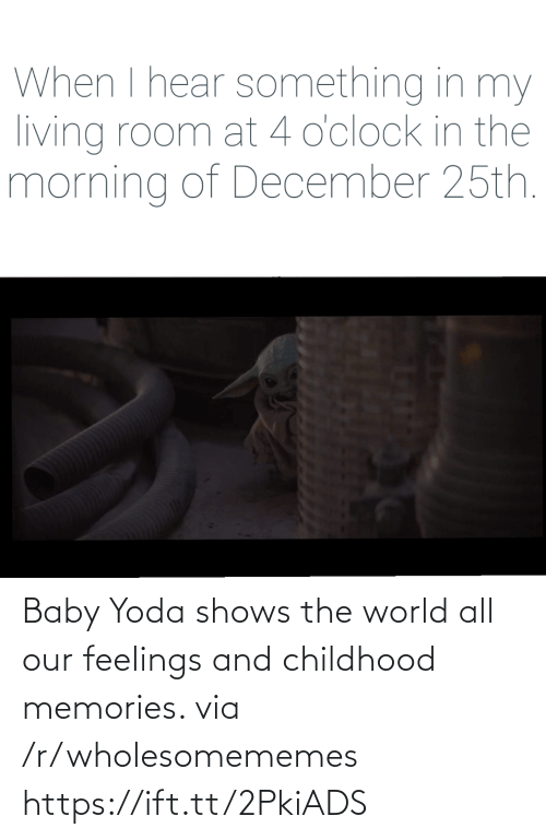 Yoda, World, and Living: When I hear something in my  living room at 4 o'clock in the  morning of December 25th. Baby Yoda shows the world all our feelings and childhood memories. via /r/wholesomememes https://ift.tt/2PkiADS