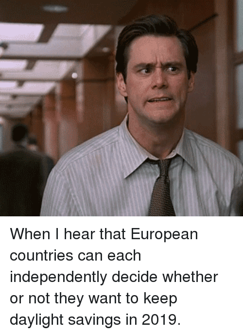 I Hear That: When I hear that European countries can each independently decide whether or not they want to keep daylight savings in 2019.