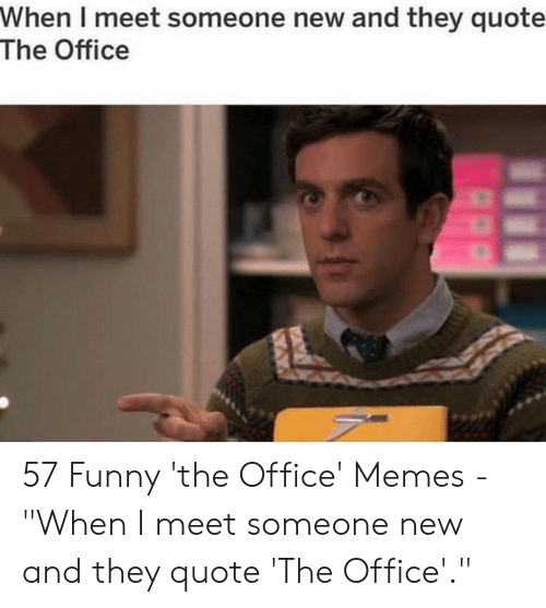 "Office Memes: When I meet someone new and they quote  The Office 57 Funny 'the Office' Memes - ""When I meet someone new and they quote 'The Office'."""