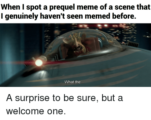 Meme, One, and Scene: When I spot a prequel meme of a scene that  I genuinely haven't seen memed before.  What the A surprise to be sure, but a welcome one.