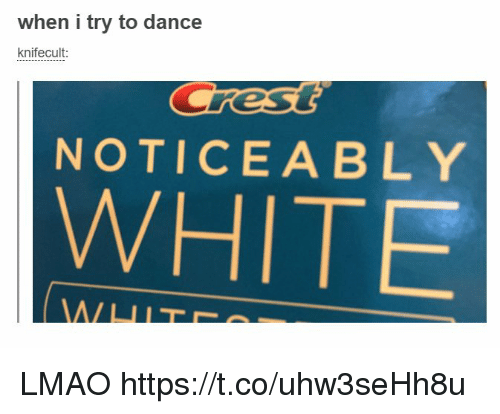 Lmao, White, and Dance: when i try to dance  knife cult:  NOTICEABLY  WHITE LMAO https://t.co/uhw3seHh8u