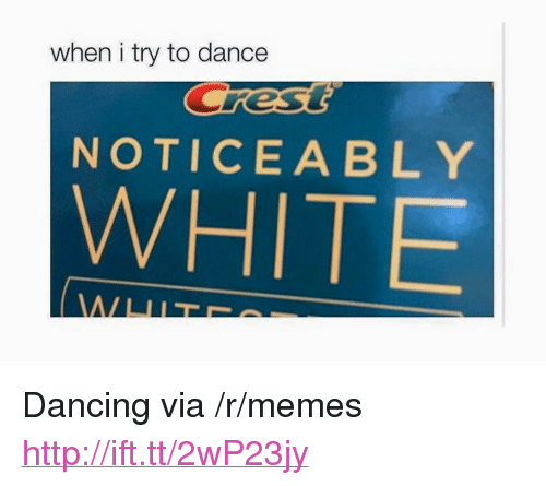 """Noticeably: when i try to dance  NOTICEABLY  WHITE <p>Dancing via /r/memes <a href=""""http://ift.tt/2wP23jy"""">http://ift.tt/2wP23jy</a></p>"""