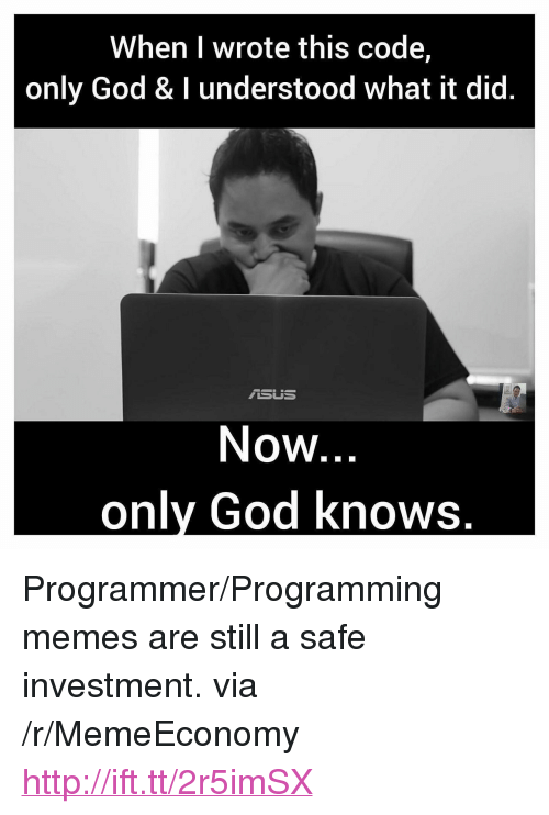 """God, Memes, and Http: When I wrote this code,  only God & I understood what it did.  / İSUS  Now  onlv God knows <p>Programmer/Programming memes are still a safe investment. via /r/MemeEconomy <a href=""""http://ift.tt/2r5imSX"""">http://ift.tt/2r5imSX</a></p>"""