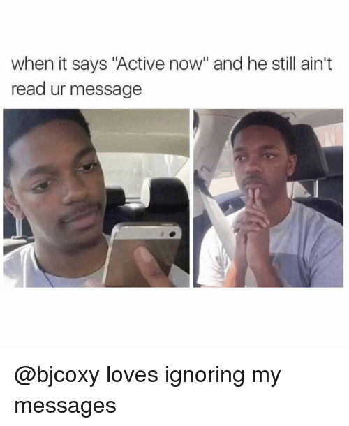 "Grindr, Now, and Still: when it says ""Active now"" and he still ain't  read ur message @bjcoxy loves ignoring my messages"