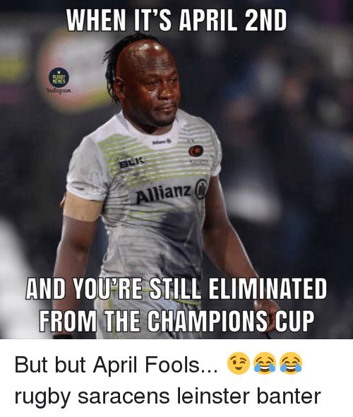 allianz: WHEN IT'S APRIL 2ND  RUGBY  MEMES  nstagram  Allianz  AND YOUPRE STILL ELIMINATED  FROM THE CHAMPIONS CUP But but April Fools... 😉😂😂 rugby saracens leinster banter