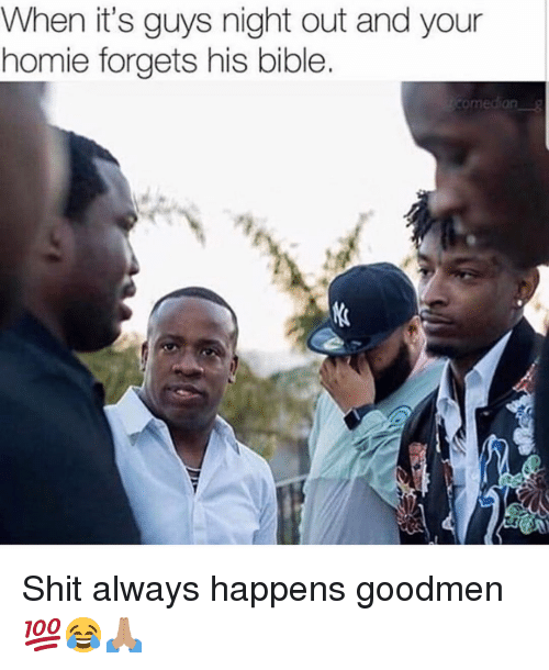 Funny, Homie, and Shit: When it's guys night out and your  homie forgets his bible.  omedian Shit always happens goodmen 💯😂🙏🏽